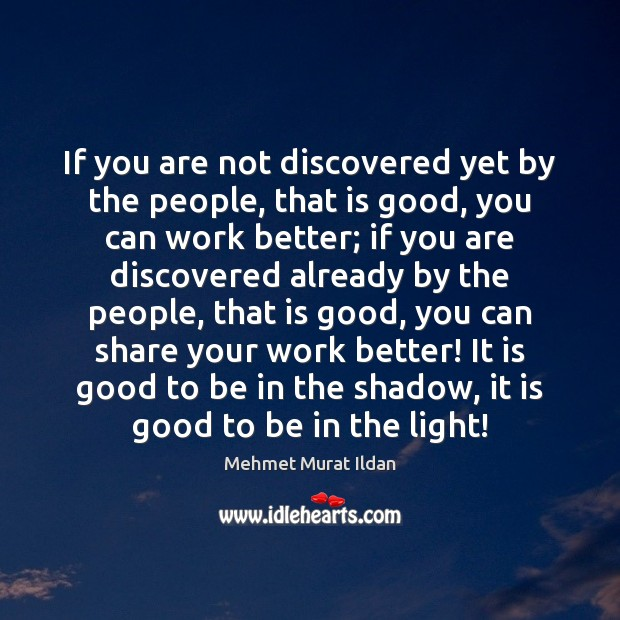 If you are not discovered yet by the people, that is good, Image