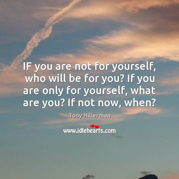 IF you are not for yourself, who will be for you? If Tony Hillerman Picture Quote