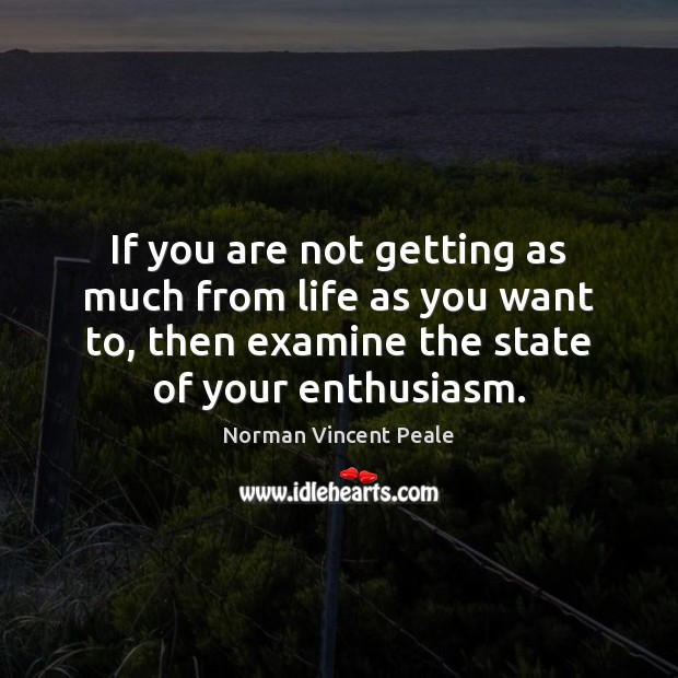 If you are not getting as much from life as you want Norman Vincent Peale Picture Quote