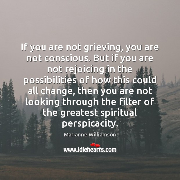 Image, If you are not grieving, you are not conscious. But if you