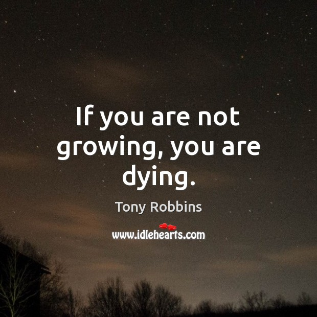 Image, If you are not growing, you are dying.