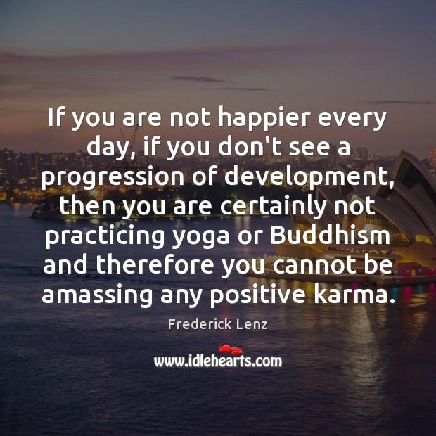 Image, If you are not happier every day, if you don't see a