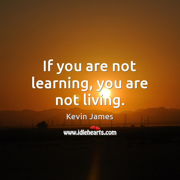 If you are not learning, you are not living. Kevin James Picture Quote