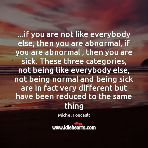 …if you are not like everybody else, then you are abnormal, if Image