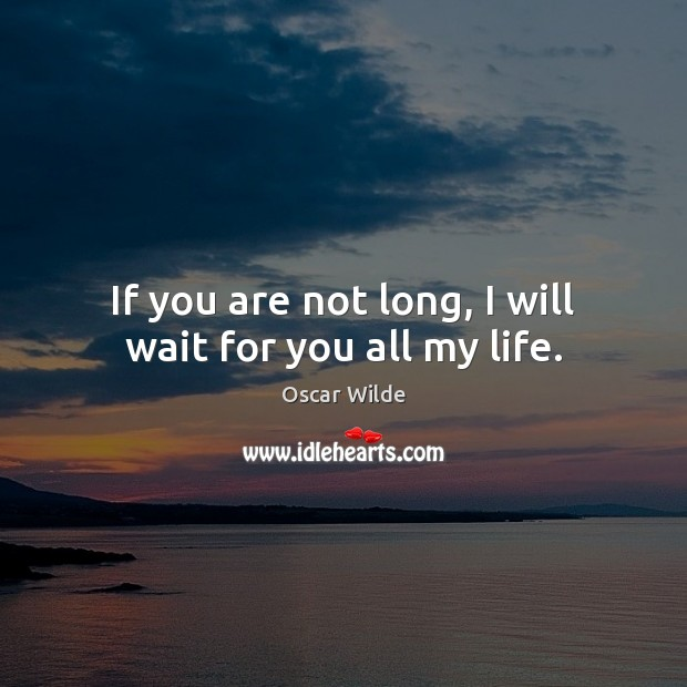 Image, If you are not long, I will wait for you all my life.