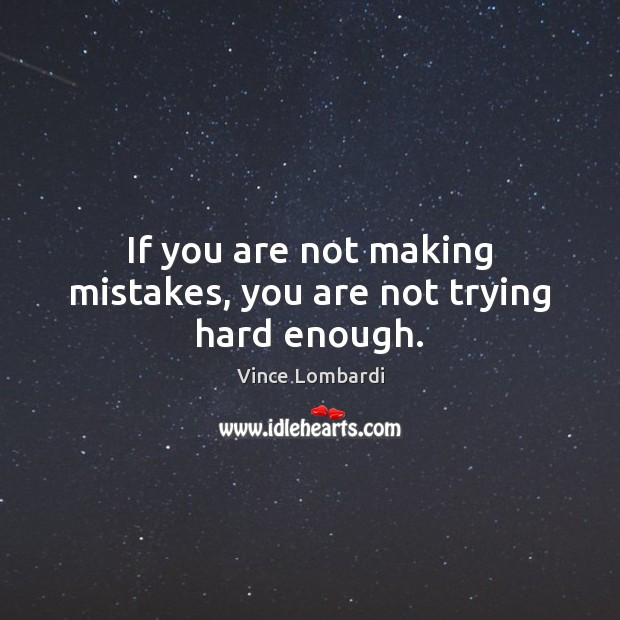Image, If you are not making mistakes, you are not trying hard enough.