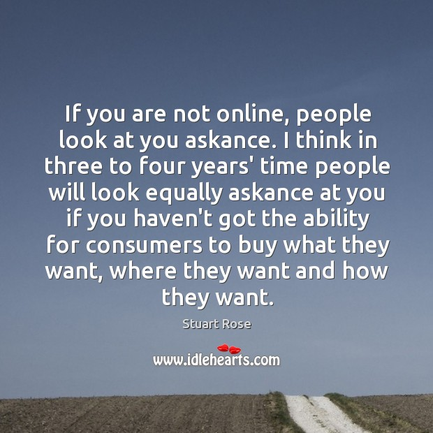 If you are not online, people look at you askance. I think Image