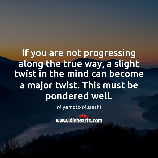 Image, If you are not progressing along the true way, a slight twist