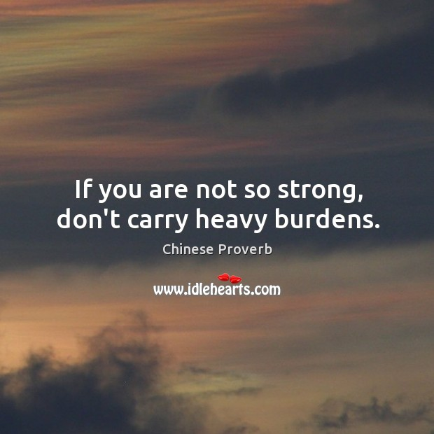 Image, If you are not so strong, don't carry heavy burdens.