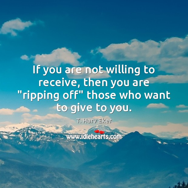 """If you are not willing to receive, then you are """"ripping off"""" Image"""