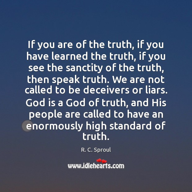 If you are of the truth, if you have learned the truth, R. C. Sproul Picture Quote