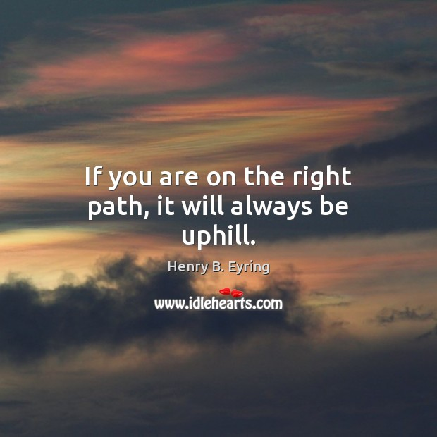 Image, If you are on the right path, it will always be uphill.