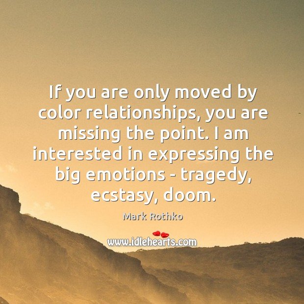 Image, If you are only moved by color relationships, you are missing the