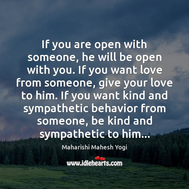 If you are open with someone, he will be open with you. Image
