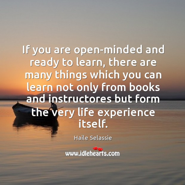 If you are open-minded and ready to learn, there are many things Haile Selassie Picture Quote