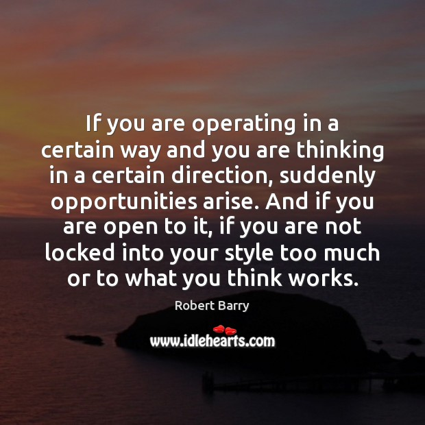If you are operating in a certain way and you are thinking Robert Barry Picture Quote