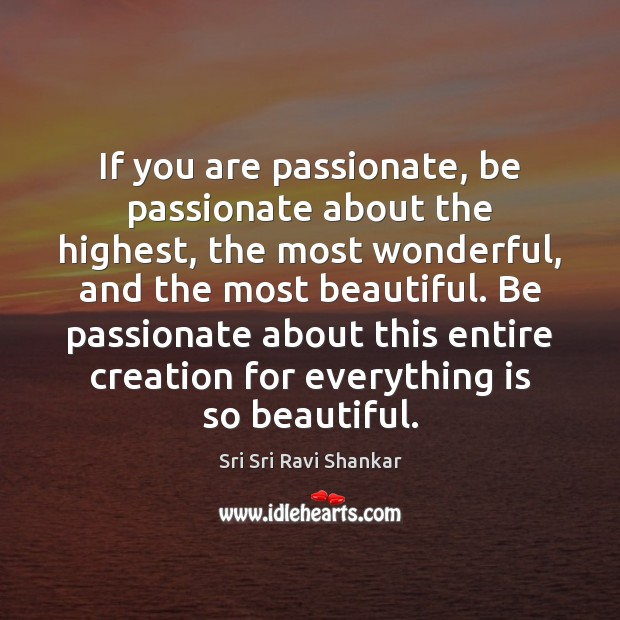 If you are passionate, be passionate about the highest, the most wonderful, Image