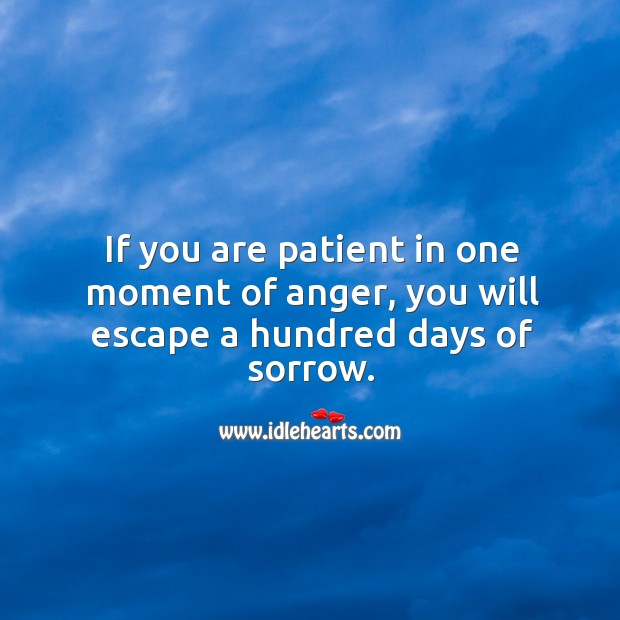 Image, If you are patient in one moment of anger, you will escape a hundred days of sorrow.