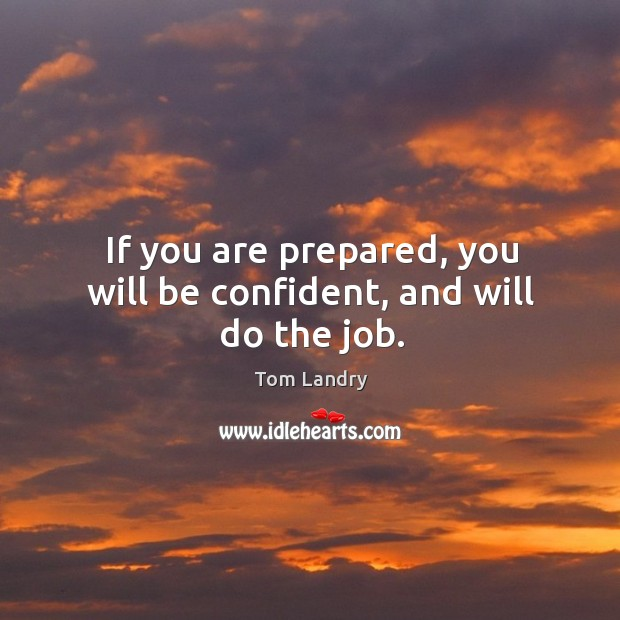 Image, If you are prepared, you will be confident, and will do the job.