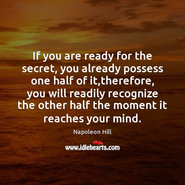 If you are ready for the secret, you already possess one half Image