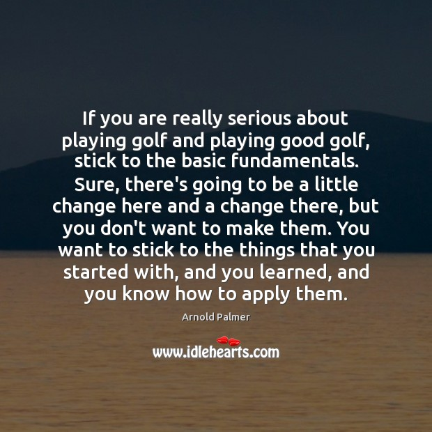 Image, If you are really serious about playing golf and playing good golf,