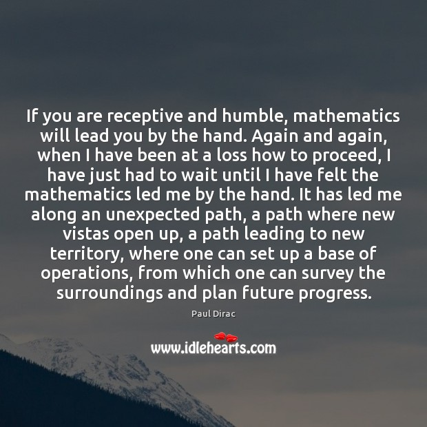 If you are receptive and humble, mathematics will lead you by the Image