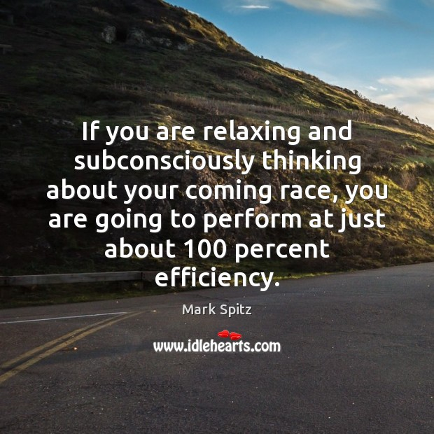 If you are relaxing and subconsciously thinking about your coming race, you Image