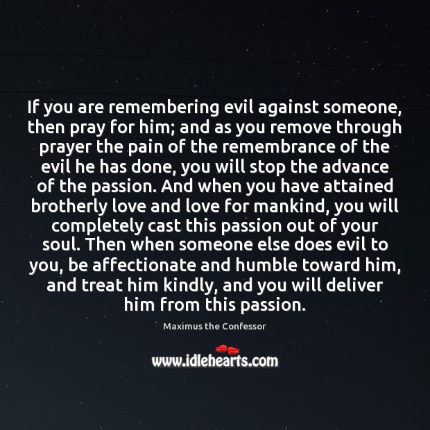 If you are remembering evil against someone, then pray for him; and Maximus the Confessor Picture Quote