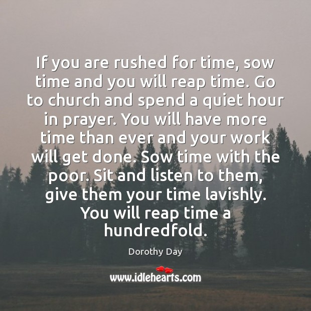 If you are rushed for time, sow time and you will reap Image
