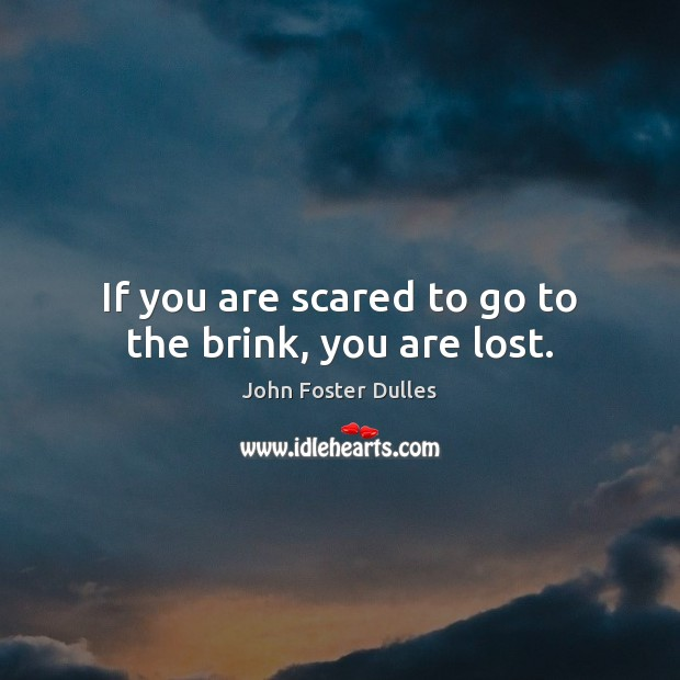 Image, If you are scared to go to the brink, you are lost.