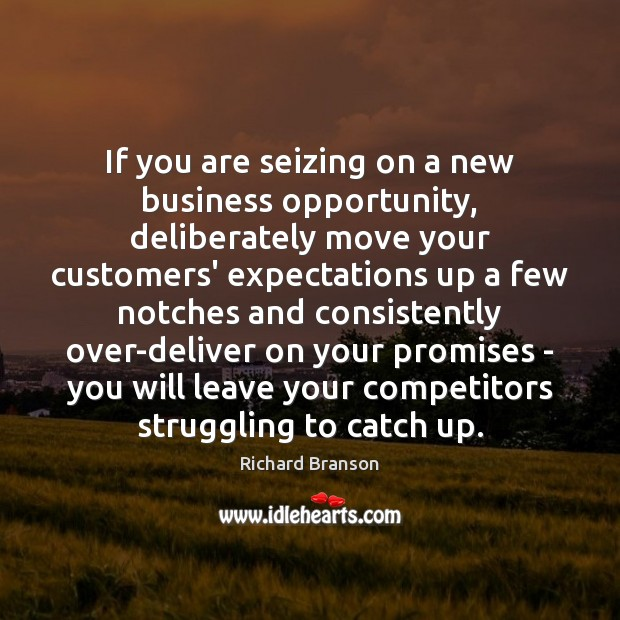 If you are seizing on a new business opportunity, deliberately move your Image
