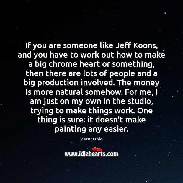 If you are someone like Jeff Koons, and you have to work Image