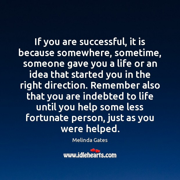 If you are successful, it is because somewhere, sometime, someone gave you Melinda Gates Picture Quote