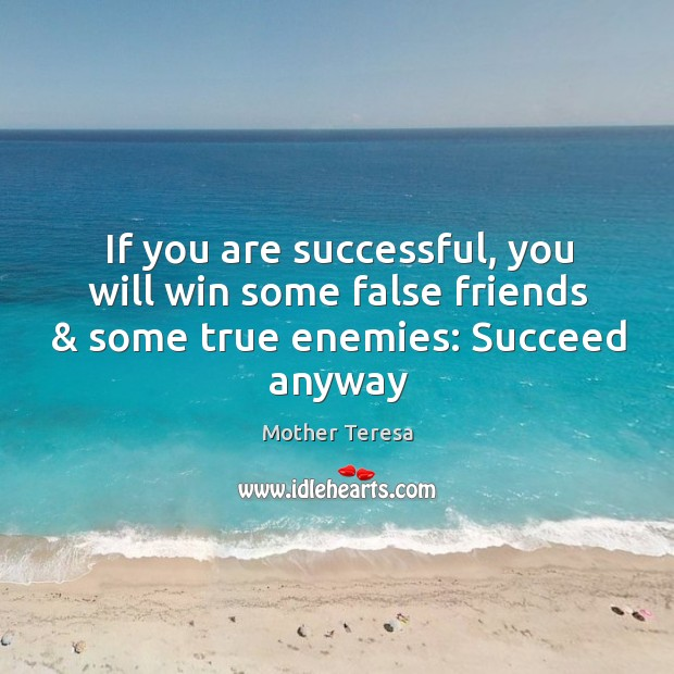Image, If you are successful, you will win some false friends & some true enemies: Succeed anyway