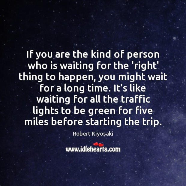 If You Are The Kind Of Person Who Is Waiting For The