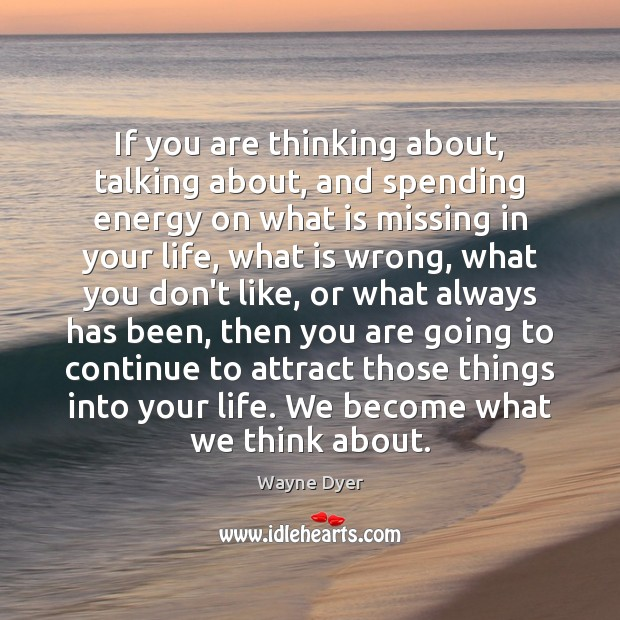 Image, If you are thinking about, talking about, and spending energy on what
