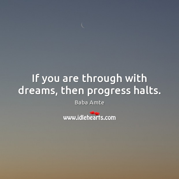 Image, If you are through with dreams, then progress halts.