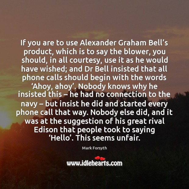 If you are to use Alexander Graham Bell's product, which is Image