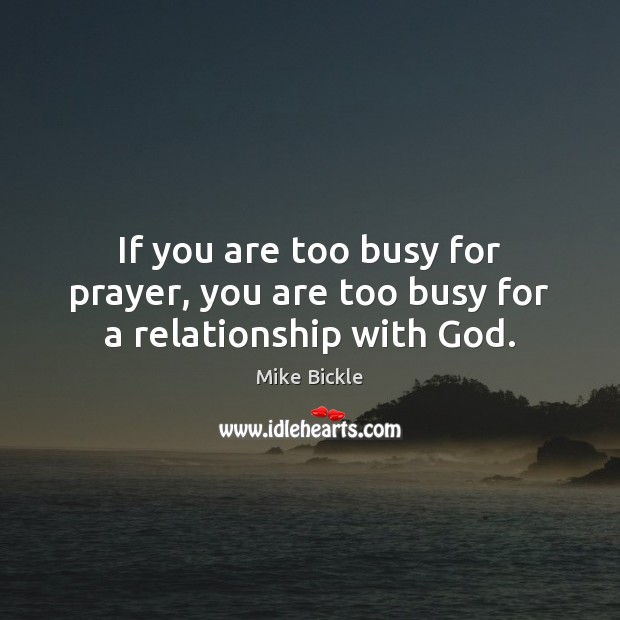 Image, If you are too busy for prayer, you are too busy for a relationship with God.