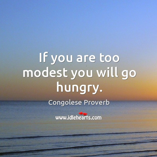 If you are too modest you will go hungry. Congolese Proverbs Image