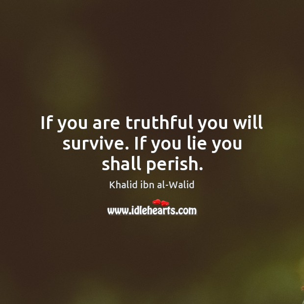 If you are truthful you will survive. If you lie you shall perish. Image