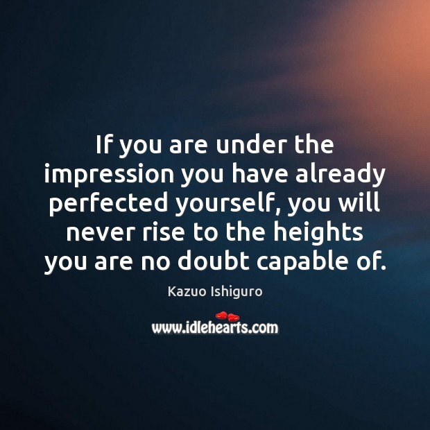 Image, If you are under the impression you have already perfected yourself, you