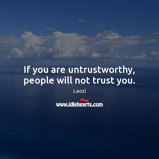 If you are untrustworthy, people will not trust you. Image