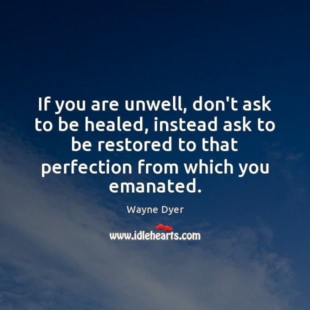 If you are unwell, don't ask to be healed, instead ask to Image