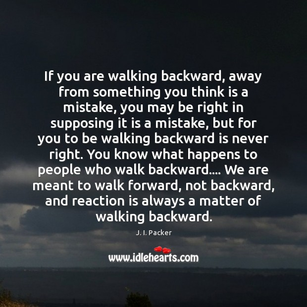If you are walking backward, away from something you think is a Image