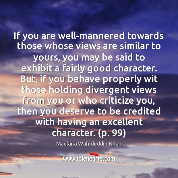 If you are well-mannered towards those whose views are similar to yours, Good Character Quotes Image