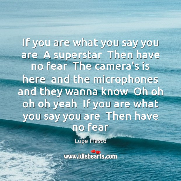 If you are what you say you are  A superstar  Then have Image