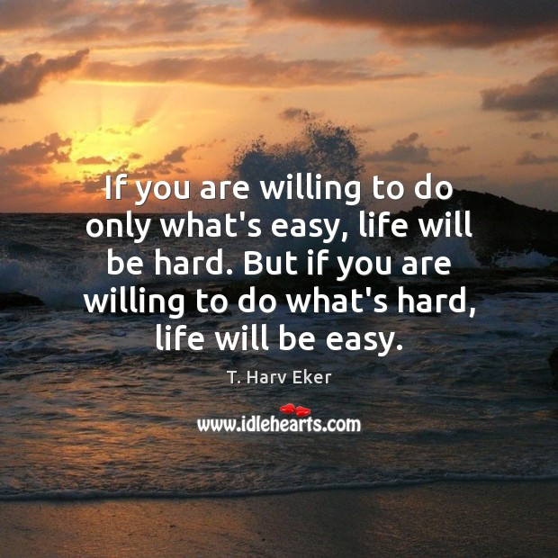 Image, If you are willing to do only what's easy, life will be