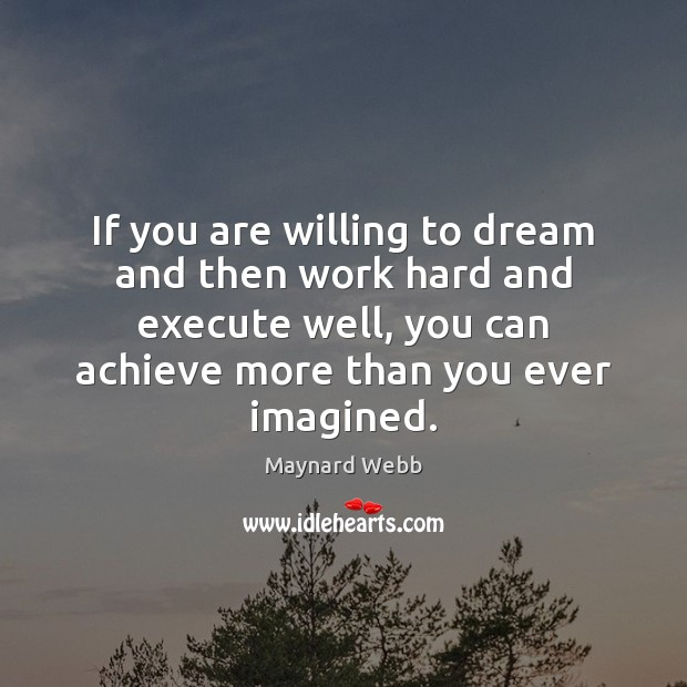 If you are willing to dream and then work hard and execute Image