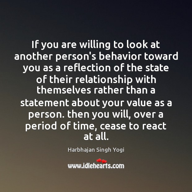 If you are willing to look at another person's behavior toward you Harbhajan Singh Yogi Picture Quote